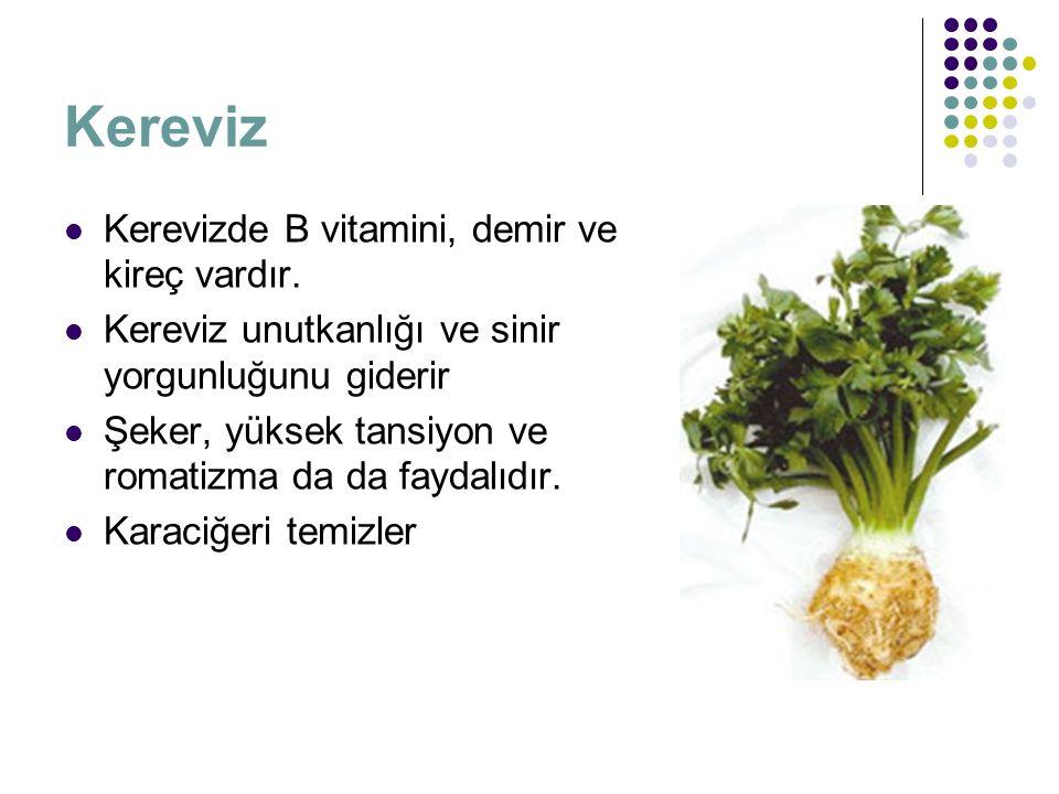Kereviz Kerevizde B vitamini, demir ve kireç vardır.
