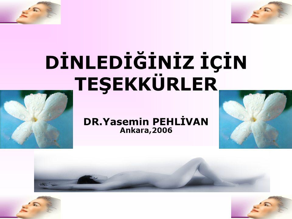 DİNLEDİĞİNİZ İÇİN TEŞEKKÜRLER DR.Yasemin PEHLİVAN Ankara,2006