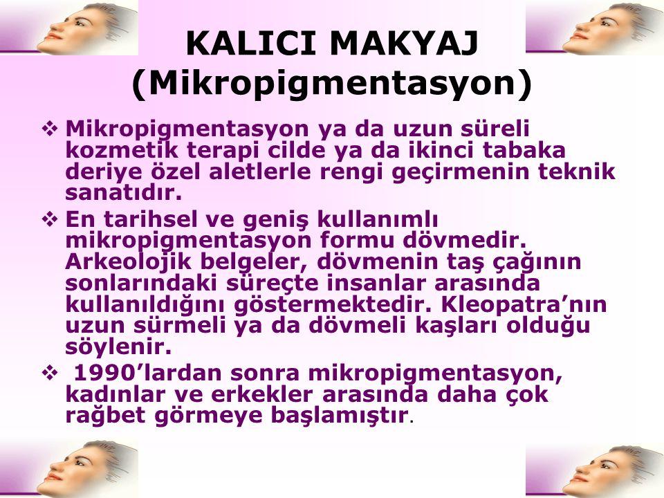 KALICI MAKYAJ (Mikropigmentasyon)  Mikropigmentasyon ya da uzun süreli kozmetik terapi cilde ya da ikinci tabaka deriye özel aletlerle rengi geçirmen