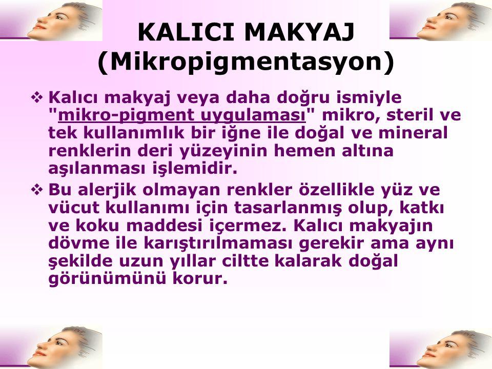KALICI MAKYAJ (Mikropigmentasyon)  Kalıcı makyaj veya daha doğru ismiyle