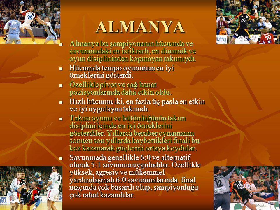 ALMANYA Almanya bu şampiyonanın hücumda ve savunmadaki en istikrarlı, en dinamik ve oyun disiplininden kopmayan takımıydı. Almanya bu şampiyonanın hüc