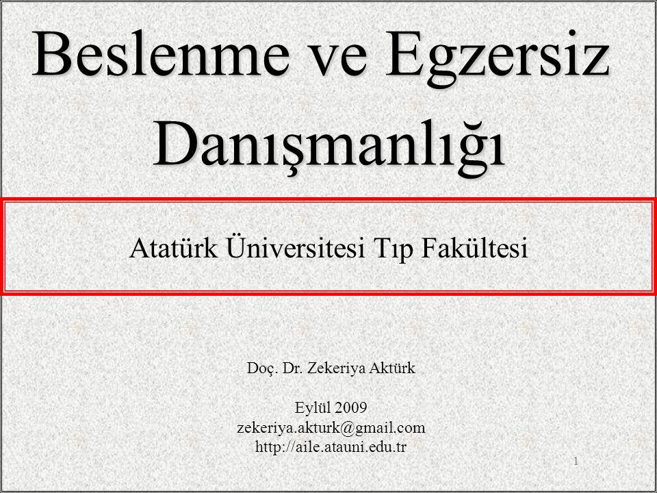 1 Beslenme ve Egzersiz Danışmanlığı Doç. Dr. Zekeriya Aktürk Eylül 2009 zekeriya.akturk@gmail.com http://aile.atauni.edu.tr Atatürk Üniversitesi Tıp F