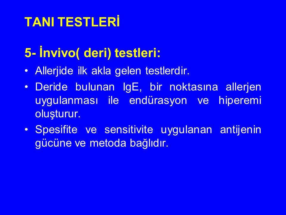 TANI TESTLERİ 5- İnvivo( deri) testleri: Allerjide ilk akla gelen testlerdir. Deride bulunan IgE, bir noktasına allerjen uygulanması ile endürasyon ve