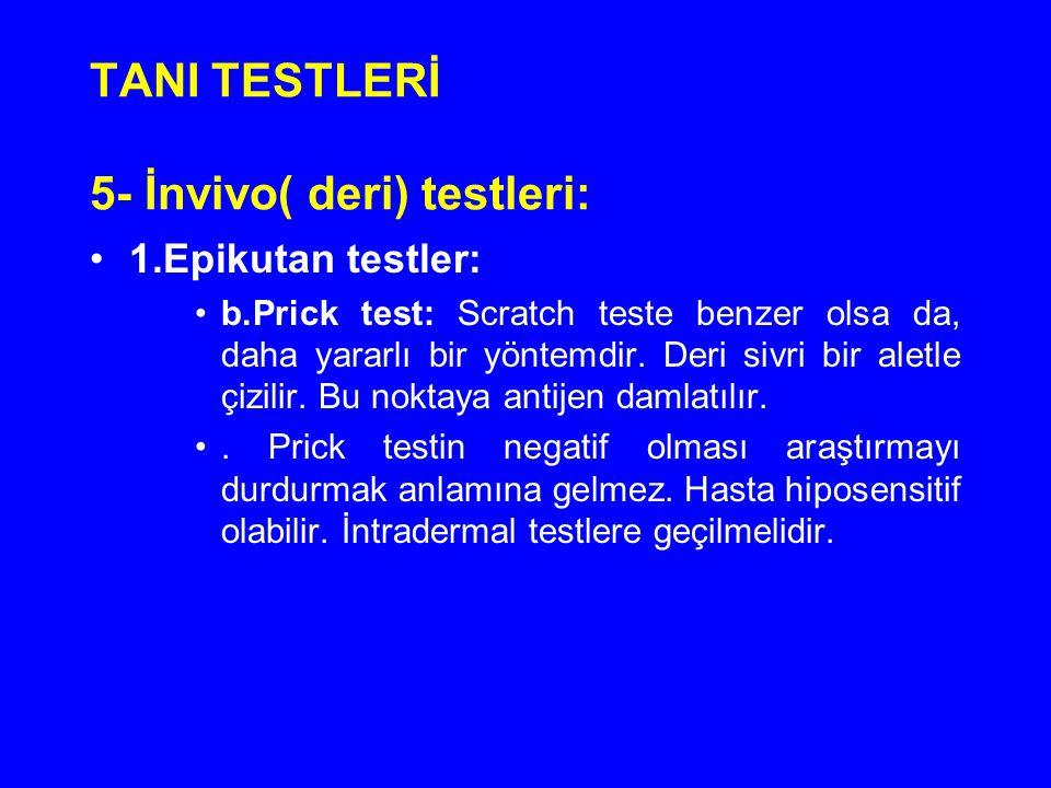 TANI TESTLERİ 5- İnvivo( deri) testleri: 1.Epikutan testler: b.Prick test: Scratch teste benzer olsa da, daha yararlı bir yöntemdir. Deri sivri bir al