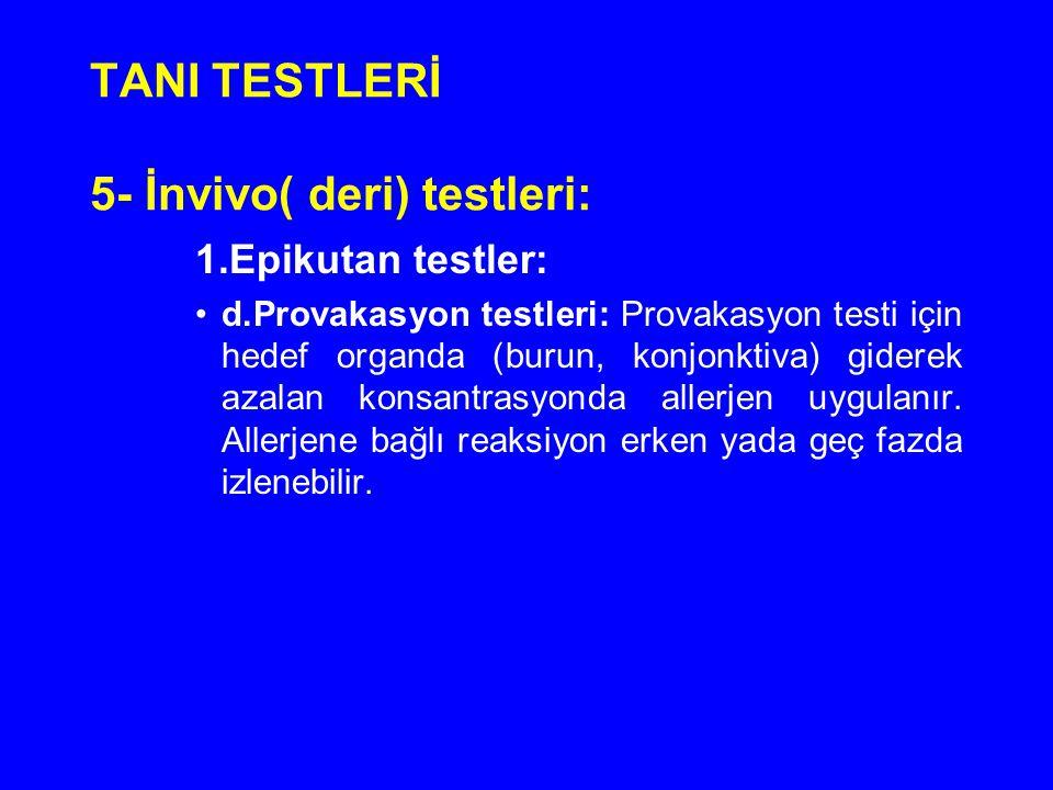 TANI TESTLERİ 5- İnvivo( deri) testleri: 1.Epikutan testler: d.Provakasyon testleri: Provakasyon testi için hedef organda (burun, konjonktiva) giderek