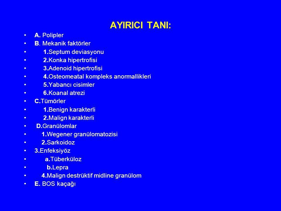AYIRICI TANI: A. Polipler B. Mekanik faktörler 1.Septum deviasyonu 2.Konka hipertrofisi 3.Adenoid hipertrofisi 4.Osteomeatal kompleks anormallikleri 5