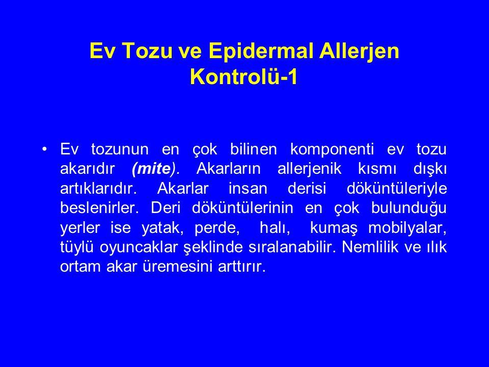 Ev Tozu ve Epidermal Allerjen Kontrolü-1 Ev tozunun en çok bilinen komponenti ev tozu akarıdır (mite). Akarların allerjenik kısmı dışkı artıklarıdır.