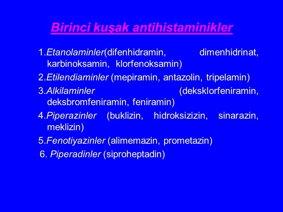 Birinci kuşak antihistaminikler 1.Etanolaminler(difenhidramin, dimenhidrinat, karbinoksamin, klorfenoksamin) 2.Etilendiaminler (mepiramin, antazolin,