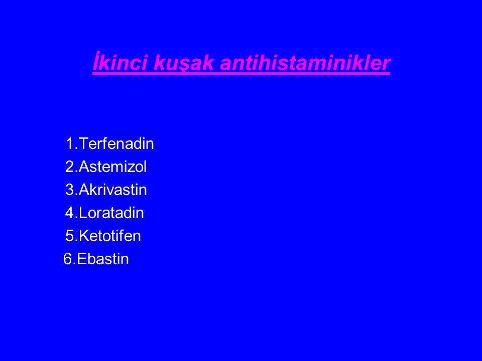 İkinci kuşak antihistaminikler 1.Terfenadin 2.Astemizol 3.Akrivastin 4.Loratadin 5.Ketotifen 6.Ebastin