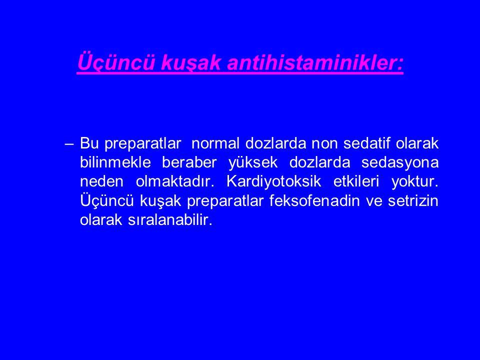 Üçüncü kuşak antihistaminikler: –Bu preparatlar normal dozlarda non sedatif olarak bilinmekle beraber yüksek dozlarda sedasyona neden olmaktadır. Kard