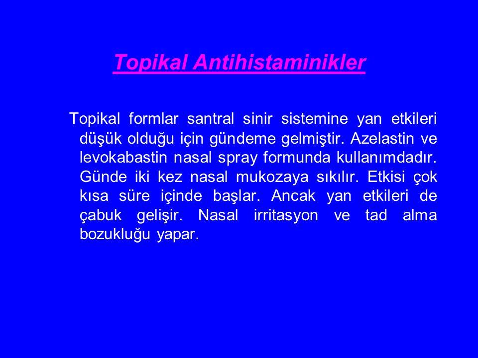 Topikal Antihistaminikler Topikal formlar santral sinir sistemine yan etkileri düşük olduğu için gündeme gelmiştir. Azelastin ve levokabastin nasal sp