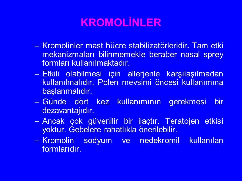 KROMOLİNLER –Kromolinler mast hücre stabilizatörleridir. Tam etki mekanizmaları bilinmemekle beraber nasal sprey formları kullanılmaktadır. –Etkili ol