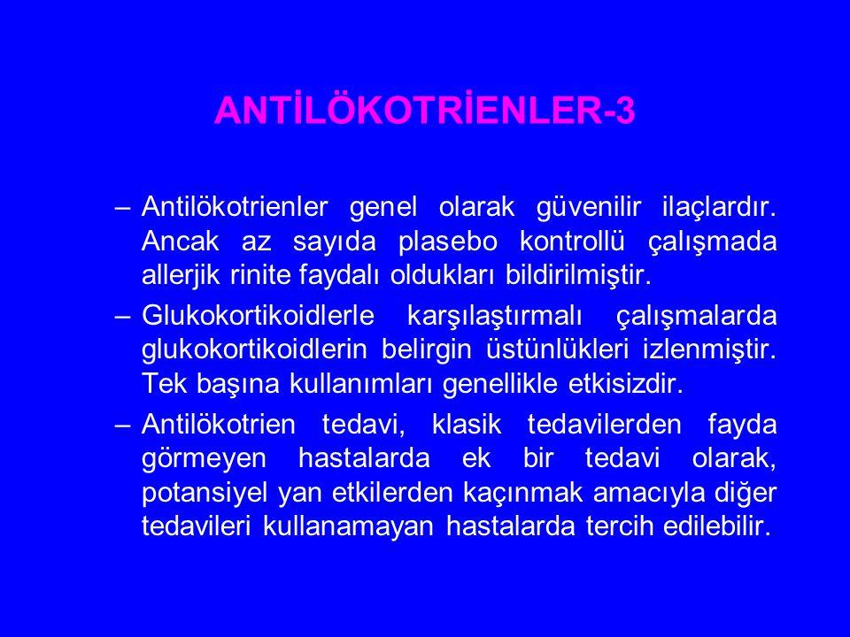 ANTİLÖKOTRİENLER-3 –Antilökotrienler genel olarak güvenilir ilaçlardır. Ancak az sayıda plasebo kontrollü çalışmada allerjik rinite faydalı oldukları