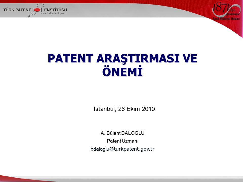 PATENT ARAŞTIRMASI VE ÖNEMİ A. Bülent DALOĞLU Patent Uzmanı bdaloglu @turkpatent.gov.tr İstanbul, 26 Ekim 2010