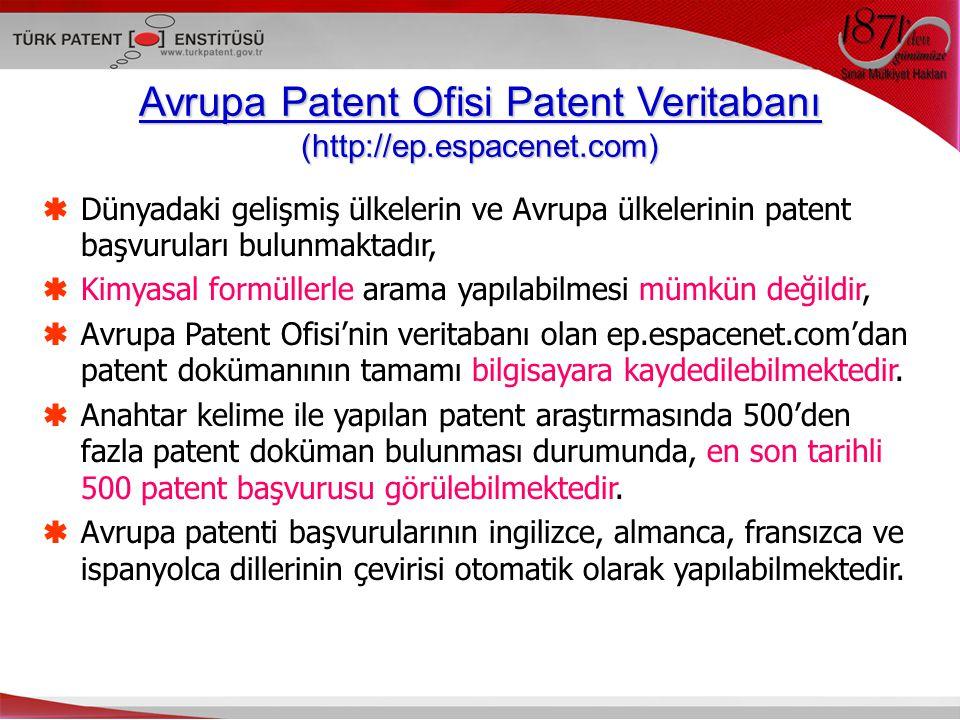 Avrupa Patent Ofisi Patent Veritabanı (http://ep.espacenet.com)  Dünyadaki gelişmiş ülkelerin ve Avrupa ülkelerinin patent başvuruları bulunmaktadır,  Kimyasal formüllerle arama yapılabilmesi mümkün değildir,  Avrupa Patent Ofisi'nin veritabanı olan ep.espacenet.com'dan patent dokümanının tamamı bilgisayara kaydedilebilmektedir.
