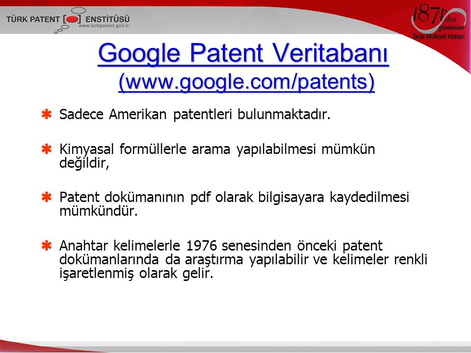 Google Patent Veritabanı (www.google.com/patents)  Sadece Amerikan patentleri bulunmaktadır.  Kimyasal formüllerle arama yapılabilmesi mümkün değild