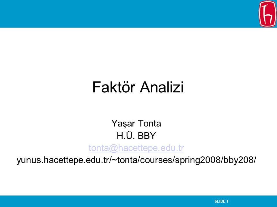 SLIDE 1 Faktör Analizi Yaşar Tonta H.Ü. BBY tonta@hacettepe.edu.tr yunus.hacettepe.edu.tr/~tonta/courses/spring2008/bby208/