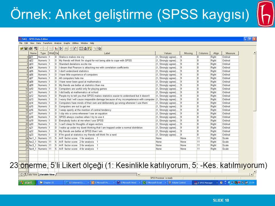 SLIDE 18 Örnek: Anket geliştirme (SPSS kaygısı) 23 önerme, 5'li Likert ölçeği (1: Kesinlikle katılıyorum, 5: -Kes. katılmıyorum)