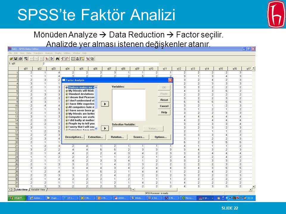 SLIDE 22 SPSS'te Faktör Analizi Mönüden Analyze  Data Reduction  Factor seçilir. Analizde yer alması istenen değişkenler atanır.