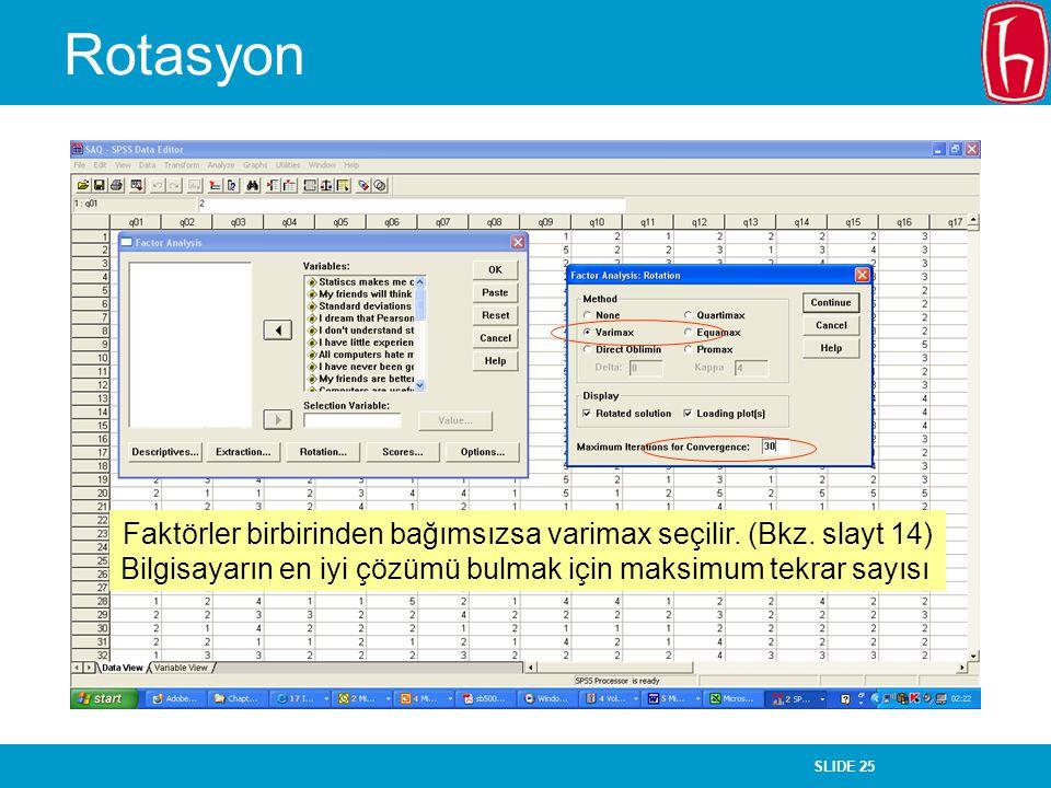 SLIDE 25 Rotasyon Faktörler birbirinden bağımsızsa varimax seçilir. (Bkz. slayt 14) Bilgisayarın en iyi çözümü bulmak için maksimum tekrar sayısı