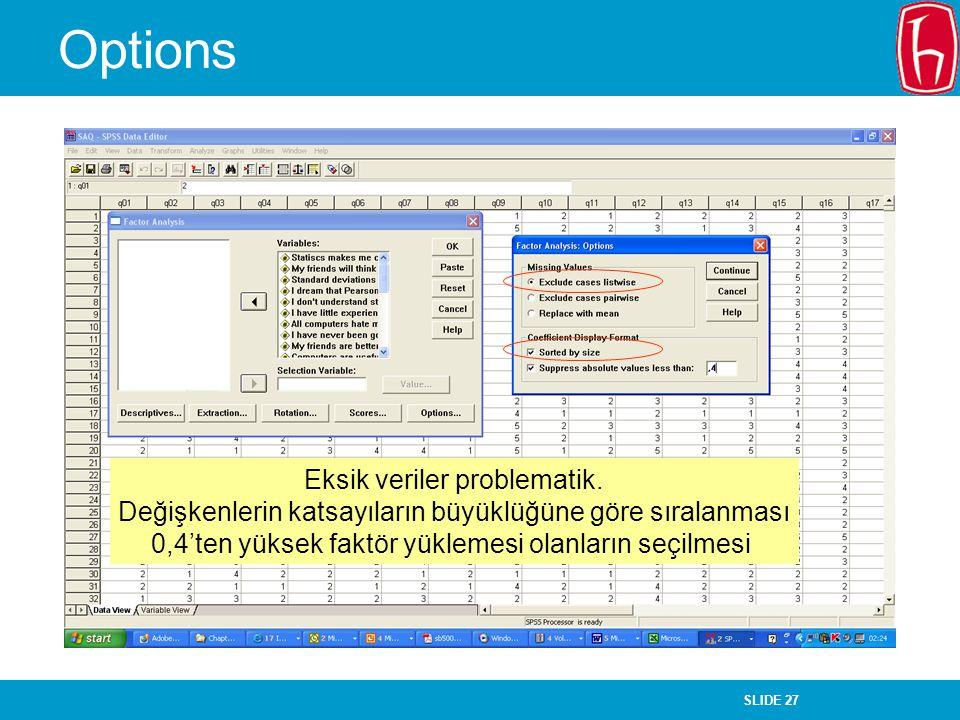 SLIDE 27 Options Eksik veriler problematik. Değişkenlerin katsayıların büyüklüğüne göre sıralanması 0,4'ten yüksek faktör yüklemesi olanların seçilmes