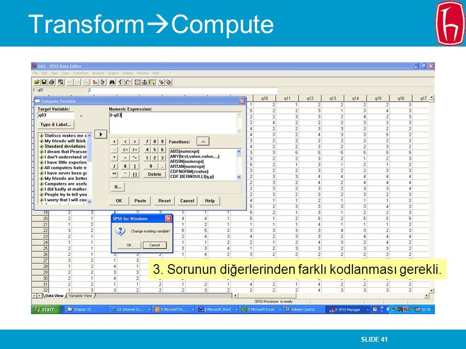 SLIDE 41 Transform  Compute 3. Sorunun diğerlerinden farklı kodlanması gerekli.