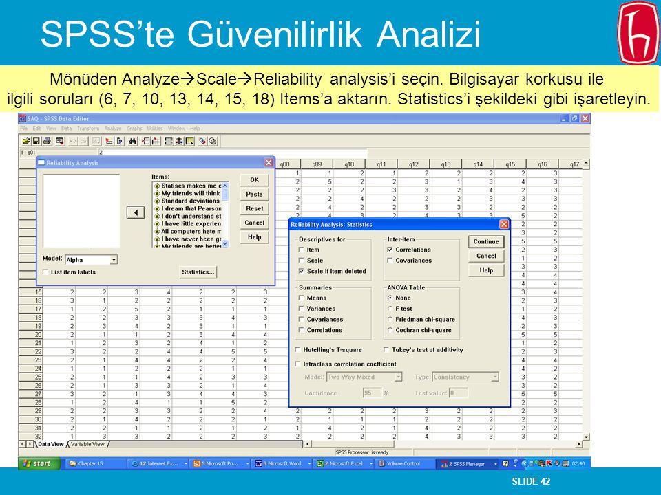 SLIDE 42 SPSS'te Güvenilirlik Analizi Mönüden Analyze  Scale  Reliability analysis'i seçin. Bilgisayar korkusu ile ilgili soruları (6, 7, 10, 13, 14