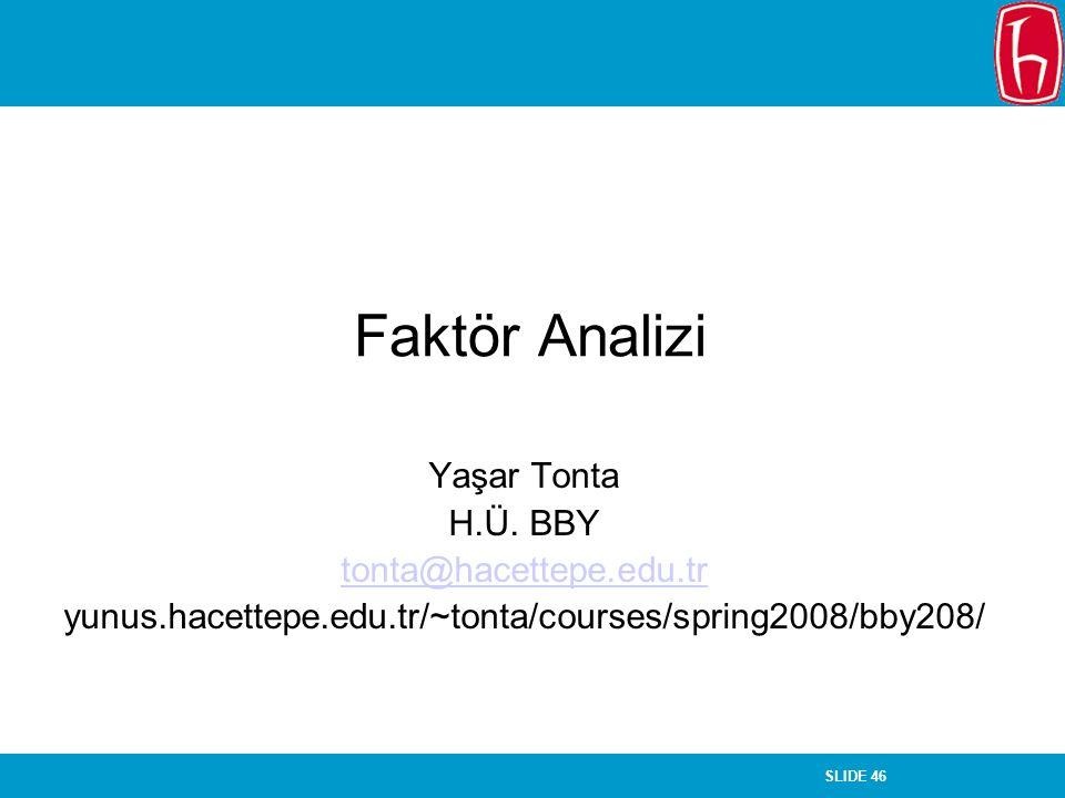 SLIDE 46 Faktör Analizi Yaşar Tonta H.Ü. BBY tonta@hacettepe.edu.tr yunus.hacettepe.edu.tr/~tonta/courses/spring2008/bby208/