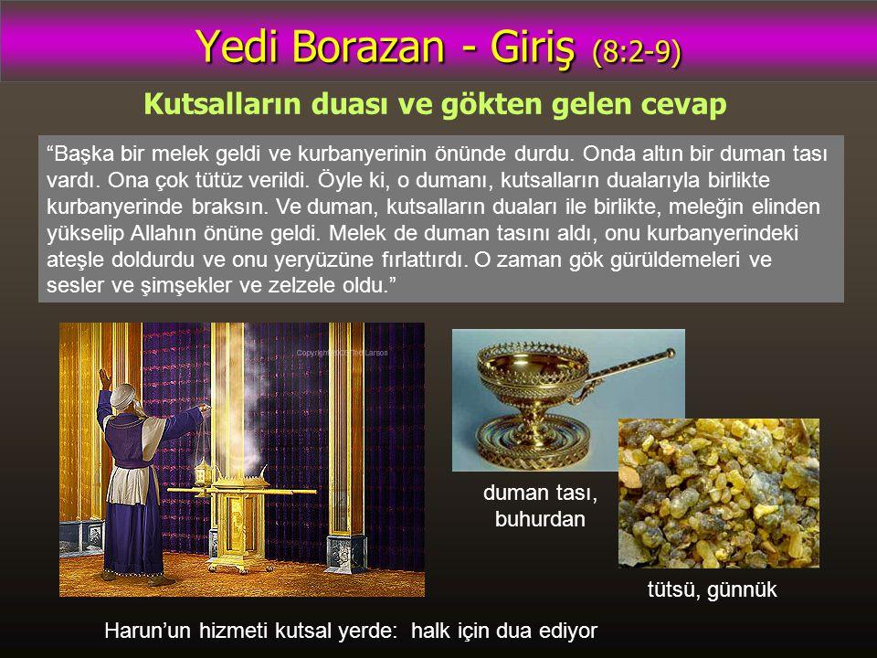 """Yedi Borazan - Giriş (8:2-9) Kutsalların duası ve gökten gelen cevap """"Başka bir melek geldi ve kurbanyerinin önünde durdu. Onda altın bir duman tası v"""