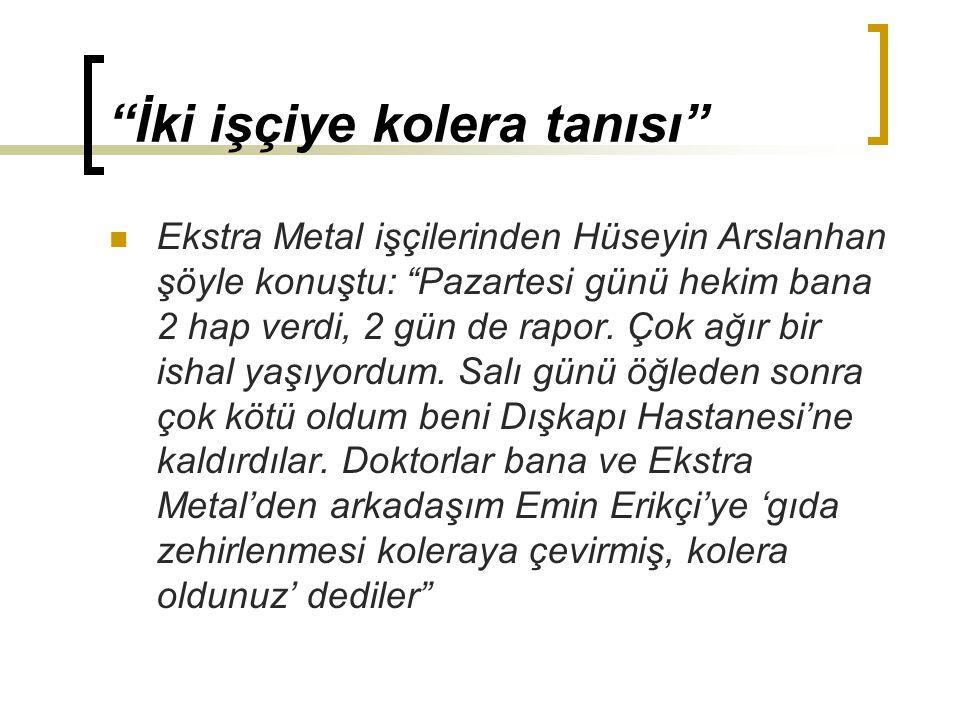 """Ekstra Metal işçilerinden Hüseyin Arslanhan şöyle konuştu: """"Pazartesi günü hekim bana 2 hap verdi, 2 gün de rapor. Çok ağır bir ishal yaşıyordum. Salı"""