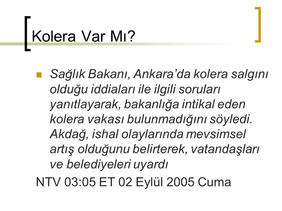 Kolera Var Mı? Sağlık Bakanı, Ankara'da kolera salgını olduğu iddiaları ile ilgili soruları yanıtlayarak, bakanlığa intikal eden kolera vakası bulunma