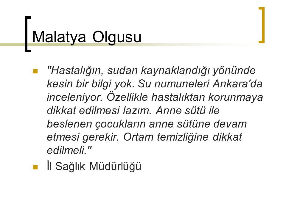 Malatya Olgusu ''Hastalığın, sudan kaynaklandığı yönünde kesin bir bilgi yok. Su numuneleri Ankara'da inceleniyor. Özellikle hastalıktan korunmaya dik