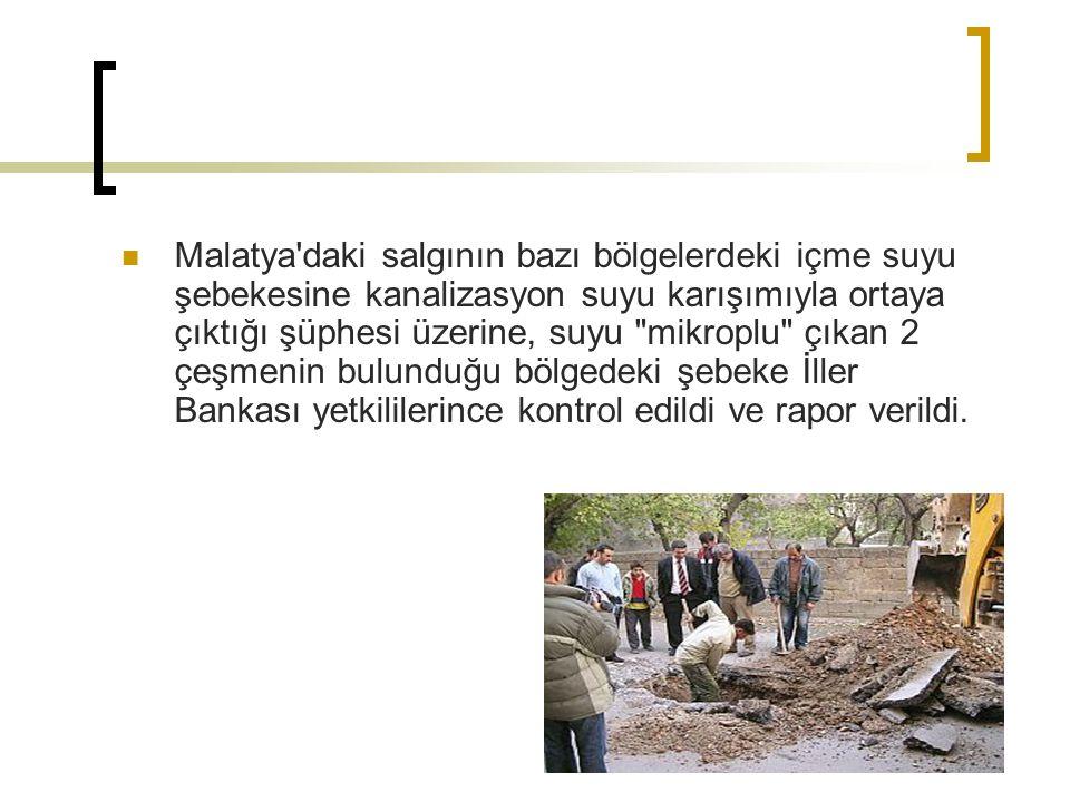 Malatya'daki salgının bazı bölgelerdeki içme suyu şebekesine kanalizasyon suyu karışımıyla ortaya çıktığı şüphesi üzerine, suyu