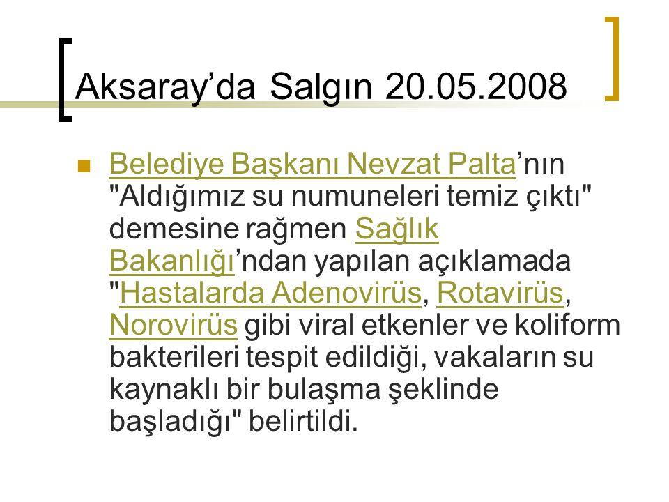 Aksaray'da Salgın 20.05.2008 Belediye Başkanı Nevzat Palta'nın
