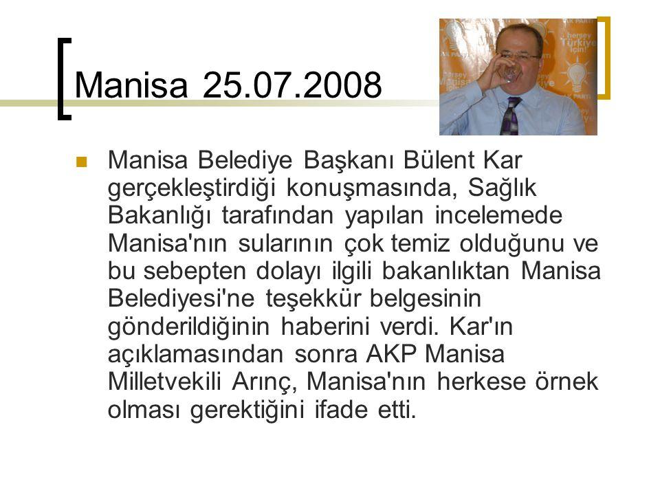 Manisa 25.07.2008 Manisa Belediye Başkanı Bülent Kar gerçekleştirdiği konuşmasında, Sağlık Bakanlığı tarafından yapılan incelemede Manisa'nın sularını