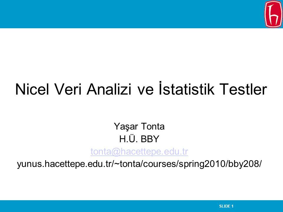 SLIDE 1 Nicel Veri Analizi ve İstatistik Testler Yaşar Tonta H.Ü. BBY tonta@hacettepe.edu.tr yunus.hacettepe.edu.tr/~tonta/courses/spring2010/bby208/