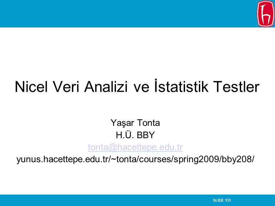 SLIDE 131 Nicel Veri Analizi ve İstatistik Testler Yaşar Tonta H.Ü. BBY tonta@hacettepe.edu.tr yunus.hacettepe.edu.tr/~tonta/courses/spring2009/bby208