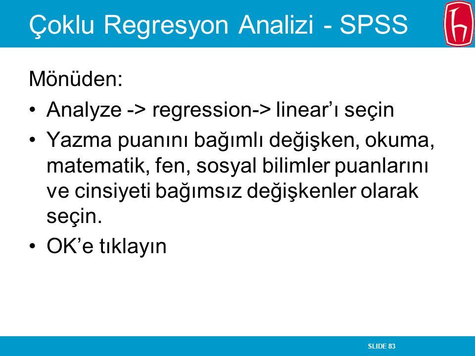 SLIDE 83 Çoklu Regresyon Analizi - SPSS Mönüden: Analyze -> regression-> linear'ı seçin Yazma puanını bağımlı değişken, okuma, matematik, fen, sosyal