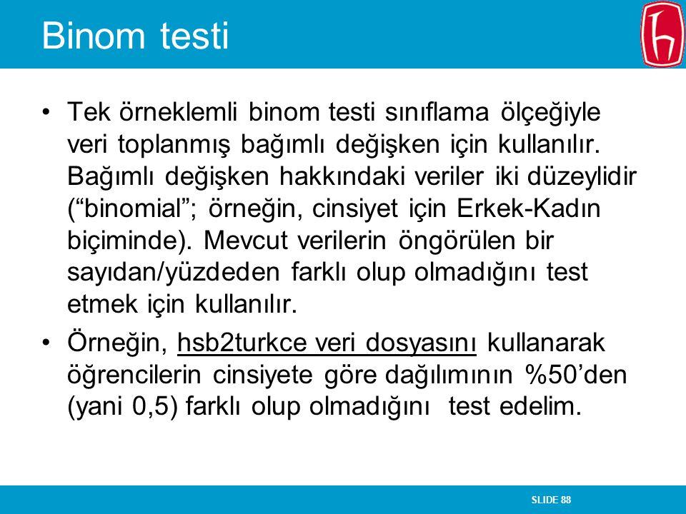 SLIDE 88 Binom testi Tek örneklemli binom testi sınıflama ölçeğiyle veri toplanmış bağımlı değişken için kullanılır. Bağımlı değişken hakkındaki veril