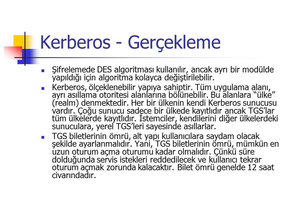 Kerberos - Gerçekleme Şifrelemede DES algoritması kullanılır, ancak ayrı bir modülde yapıldığı için algoritma kolayca değiştirilebilir. Kerberos, ölçe