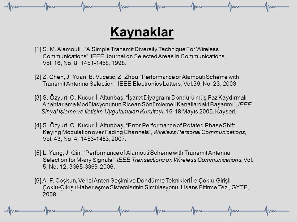 "Kaynaklar [1] S. M. Alamouti., ""A Simple Transmit Diversity Technique For Wireless Communications"", IEEE Journal on Selected Areas In Communications,"