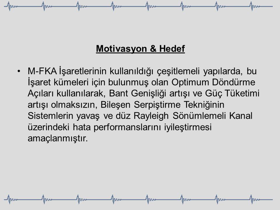 Motivasyon & Hedef M-FKA İşaretlerinin kullanıldığı çeşitlemeli yapılarda, bu İşaret kümeleri için bulunmuş olan Optimum Döndürme Açıları kullanılarak
