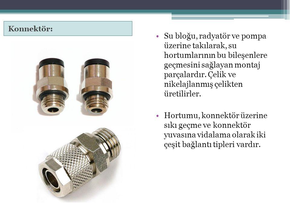 Konnektör: Su bloğu, radyatör ve pompa üzerine takılarak, su hortumlarının bu bileşenlere geçmesini sağlayan montaj parçalardır. Çelik ve nikelajlanmı