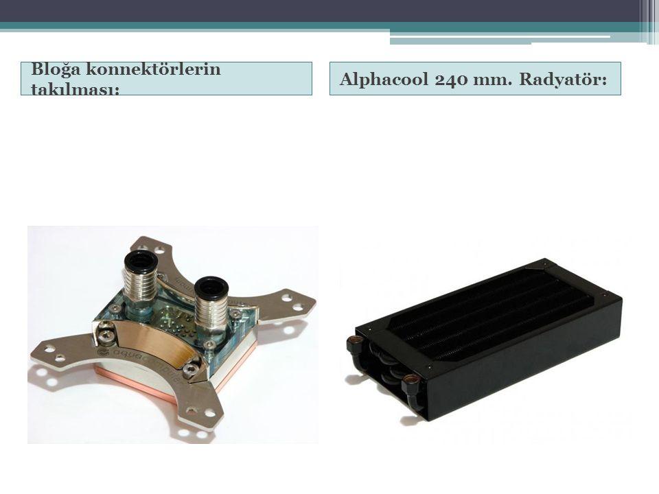 Bloğa konnektörlerin takılması: Alphacool 240 mm. Radyatör: