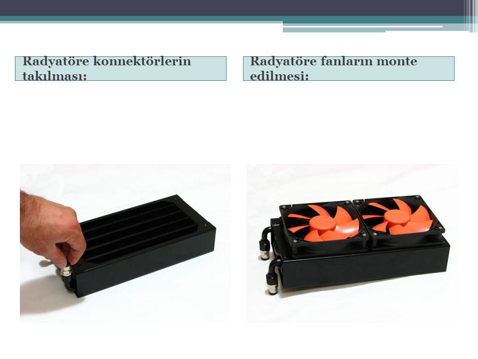 Radyatöre konnektörlerin takılması: Radyatöre fanların monte edilmesi: