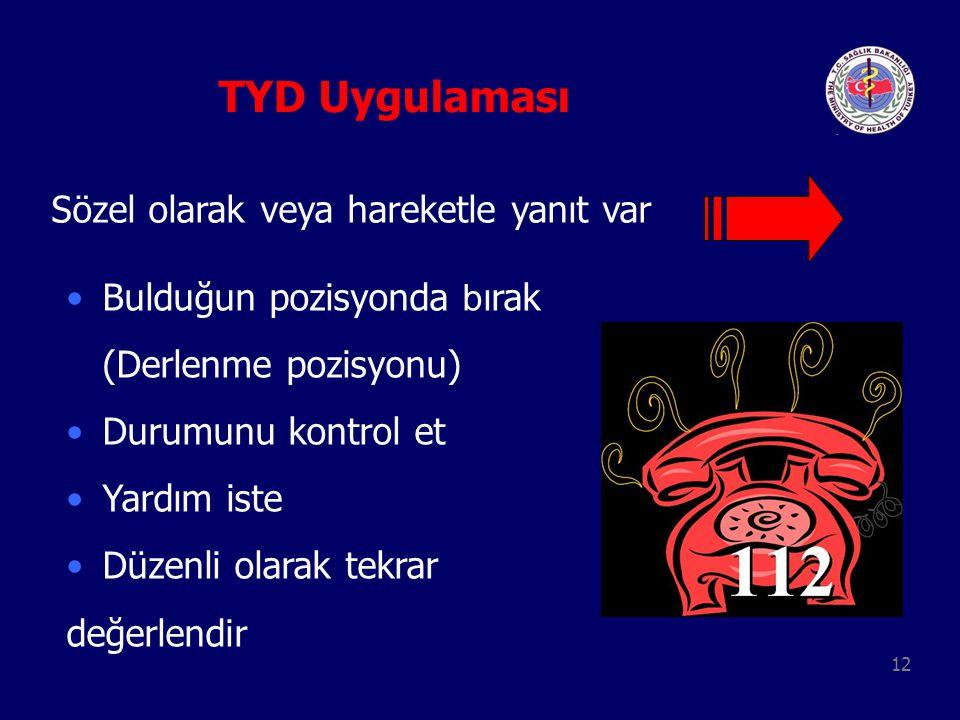 12 TYD Uygulaması Sözel olarak veya hareketle yanıt var Bulduğun pozisyonda b ırak (Derlenme pozisyonu) Durumunu kontrol et Yardım iste Düzenli olarak