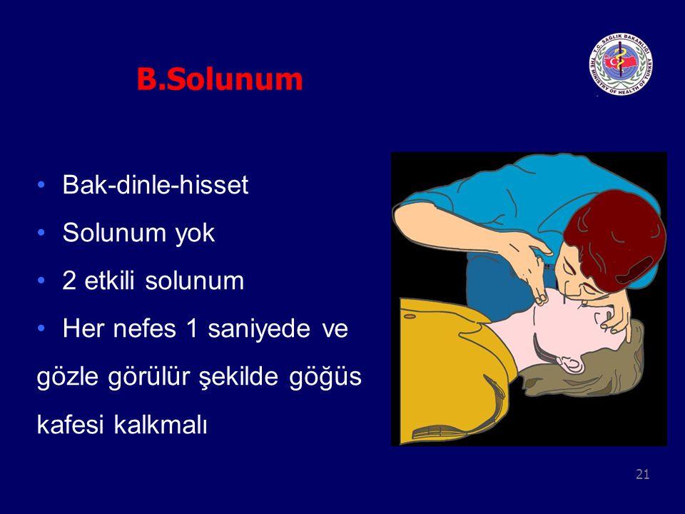 21 B.Solunum Bak-dinle-hisset Solunum yok 2 etkili solunum Her nefes 1 saniyede ve gözle görülür şekilde göğüs kafesi kalkmalı
