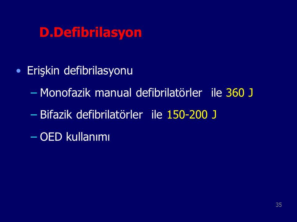 35 D.Defibrilasyon Erişkin defibrilasyonu –Monofazik manual defibrilatörler ile 360 J –Bifazik defibrilatörler ile 150-200 J –OED kullanımı