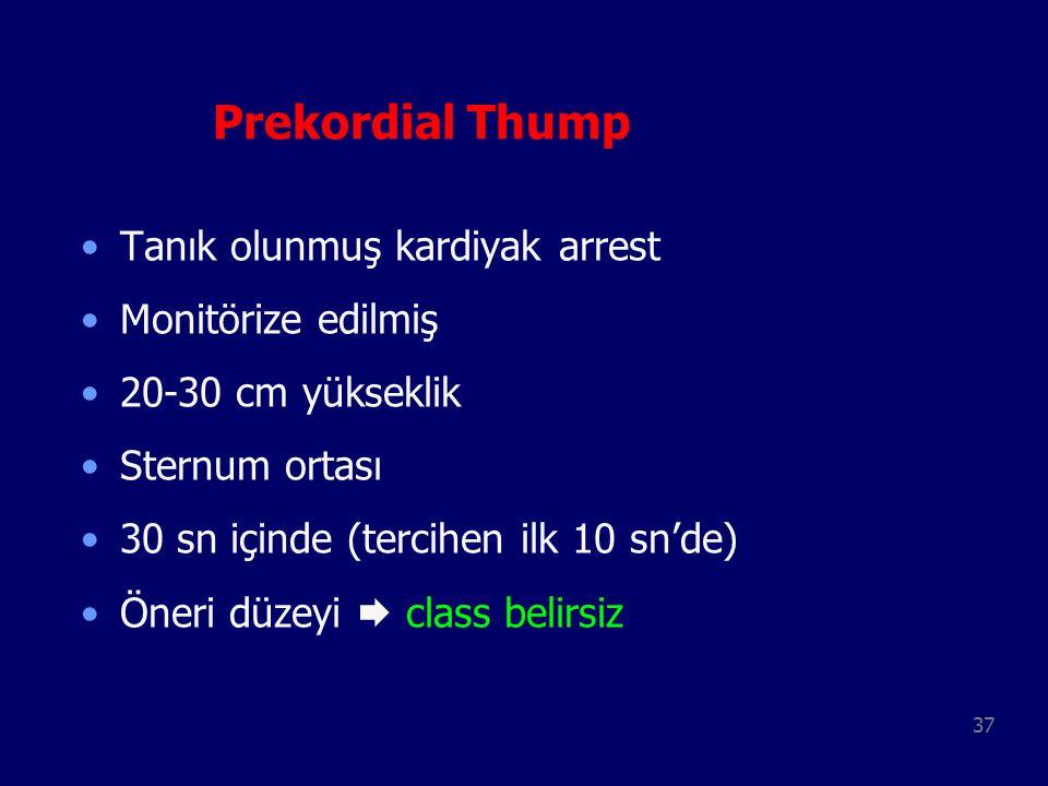 37 Prekordial Thump Tanık olunmuş kardiyak arrest Monitörize edilmiş 20-30 cm yükseklik Sternum ortası 30 sn içinde (tercihen ilk 10 sn'de) Öneri düze