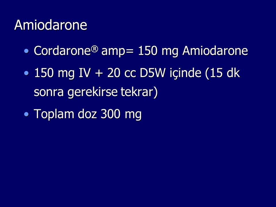 Amiodarone Cordarone ® amp= 150 mg AmiodaroneCordarone ® amp= 150 mg Amiodarone 150 mg IV + 20 cc D5W içinde (15 dk sonra gerekirse tekrar)150 mg IV +